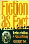 Fiction as Fact: The Horse Soldiers and Popular Memory  by  Neil Longley York