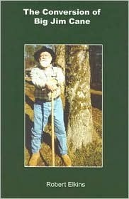 The Conversion of Big Jim Cane Robert Elkins
