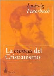 La Esencia del Cristianismo  by  Ludwig Feuerbach