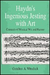 Haydns Ingenious Jesting With Art: Contexts Of Musical Wit And Humor Gretchen A. Wheelock