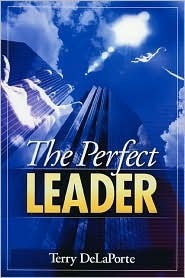 The Perfect Leader Terry DeLaPorte