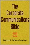 The Corporate Communications Bible  by  Robert L. Dilenschneider