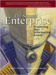 The Secured Enterprise: Protecting Your Information Assets Paul E. Proctor