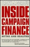 Inside Campaign Finance: Myths and Realities  by  Frank J. Sorauf