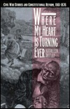 Where My Heart Is Turning Ever: Civil War Stories and Constitutional Reform, 1861-1876  by  Kathleen Diddley