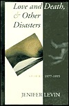 Love and Death & Other Disasters: Stories 1977-1995 Jennifer Levin