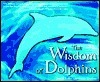 The Wisdom of Dolphins  by  Susan E. Yoder