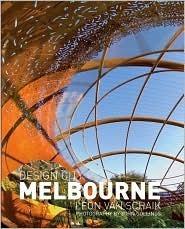 Design City Melbourne  by  Leon van Schaik