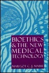 Bioethics & The New Medical Technology  by  Margot C.J. Mabie