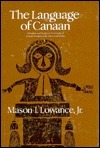 The Language Of Canaan: Metaphor And Symbol In New England From The Puritans To The Trancendentalists  by  Mason I. Lowance Jr.