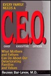 Every Family Needs A C.E.O.: What Mothers and Fathers Can Do about Our Deteriorating Families...  by  Reuven Bar-Levav