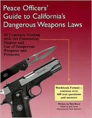 Peace Officers Guide to Californias Dangerous Weapons Laws  by  Rick Bruce