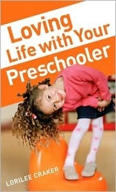 Loving Life with Your Preschooler  by  Lorilee Craker
