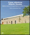 Casas Atlanticas = Atlantic Houses: Galicia Y Norte De Portugal = Galicia & Northern Portugal  by  Antonio Armesto
