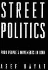 Street Politics: Poor Peoples Movements in Iran  by  Asef Bayat