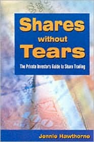 Shares Without Tears: The Private Investors Guide to Share Trading  by  Jenny Hawethorn