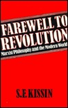 Farewell to Revolution: Marxist Philosophy and the Modern World  by  S. F. Kissin