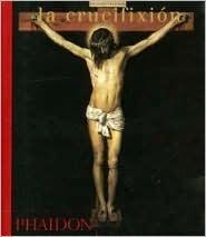La Crucifixion/Crucifixion Phaidon Press