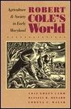 Robert Coles World: Agriculture and Society in Early Maryland  by  Lois Green Carr