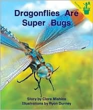 Dragonflies Are Super Bugs  by  Clare Mishica