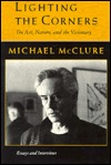 Lighting The Corners: On Nature, Art, & The Visionary:  Essays & Interviews (American Poetry Series)  by  Michael McClure