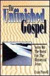The Unfinished Gospel: Notes on the Quest for the Historical Jesus Evan Powell