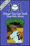 101 Things You Can Teach Your Kids about Baseball  by  Don K. Marsh