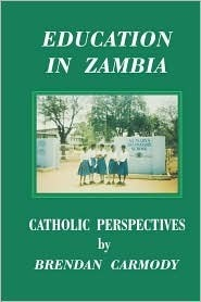 Education In Zambia. Catholic Perspectives  by  Brendan Carmody