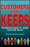 Customers for Keeps: The Network System to Smash Your Profit Barrier Pete Lisoskie