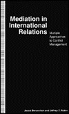 Mediation In International Relations: Multiple Approaches To Conflict Management  by  Jacob Bercovitch