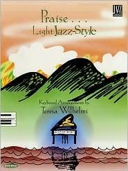 Praise ... Light Jazz Style Teresa Wilhelmi