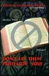 Dont Let Them Persecute You: Refuting the Fundamentalist Mentality Geri Colozzi Wiitala