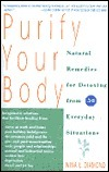 Purify Your Body: Natural Remedies for Detoxing from 50 Everyday Situations  by  Nina L. Diamond