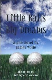 Little Balls, Big Dreams James Wolfe