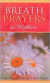 Breath Prayers for Mothers  by  Edna G. Jordan