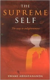 The Supreme Self: The Way to Enlightenment  by  Swami Abhayananda