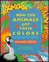 How the Animals Got Their Colors: Animal Myths from Around the World Michael Rosen