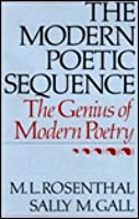 The Modern Poetic Sequence: The Genius of Modern Poetry  by  Macha Louis Rosenthal