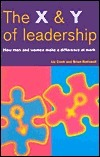 X and y of Leadership: How Men and Women Make a Difference at Work Liz Cook