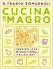 Cucina di Magro: Cooking Lean the Traditional Italian Way Franco G. Romagnoli