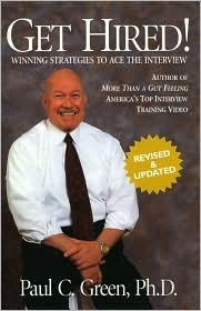 Get Hired!: Winning Strategies to Ace the Interview  by  Paul C. Green