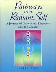 Pathways to a Radiant Self: A Journey of Growth and Discovery with the Chakras  by  Kathy Pike