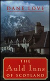 The Auld Inns of Scotland  by  Dane Love