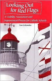 Looking Out for Red Flags: A Viability Assessment and Improvement Process for Catholic Schools  by  Tom Colyandro