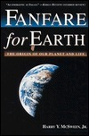 Fanfare for Earth: The Origin of Our Planet and Life  by  Harry Y. McSween Jr.