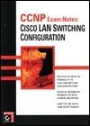 CCNP Exam Notes: Cisco LAN Switch Configuration Todd Lammle