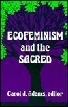 Ecofeminism and the Sacred  by  Carol J. Adams