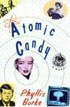 Atomic Candy: A Novel Phyllis Burke