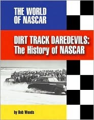 Dirt Track Daredevils: The History of NASCAR Bob Woods