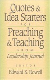 Quotes And Idea Starters For Preachings And Teaching: From Leadership Journal Edward K. Rowell